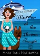 Murder at the Mayan Temple - Starling and Swift Cozy Mysteries, #1 ebook by M. J. Mandrake