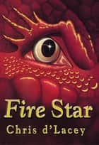 Fire Star - Book 3 eBook by Chris d'Lacey