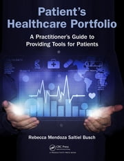 Patient's Healthcare Portfolio - A Practitioner's Guide to Providing Tool for Patients ebook by Rebecca Mendoza Saltiel Busch