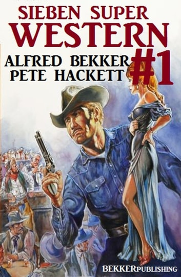 Sieben Super Western #1 ebook by Alfred Bekker,Pete Hackett