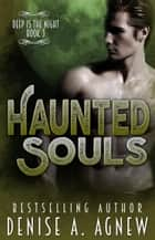 Haunted Souls (Deep Is The Night Trilogy Book 3) - Deep Is The Night ebook by Denise A. Agnew