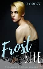 Frostbite - 7 Caged Tigers, #1 ebook by J. Emery