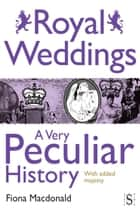 Royal Weddings, A Very Peculiar History ebook by
