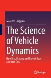 The Science of Vehicle Dynamics - Handling, Braking, and Ride of Road and Race Cars ebook by Massimo Guiggiani