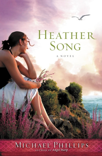 Heather Song - A Novel ebook by Michael Phillips