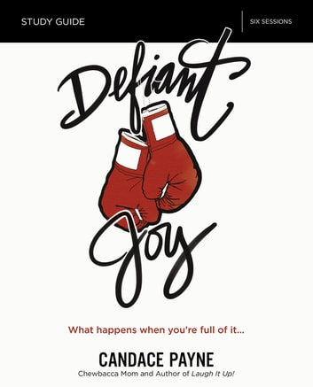 Defiant Joy Study Guide - What Happens When You're Full of It ebook by Candace Payne