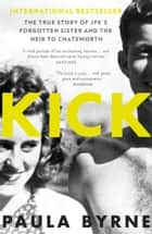 Kick: The True Story of Kick Kennedy, JFK's Forgotten Sister and the Heir to Chatsworth ebook by Paula Byrne