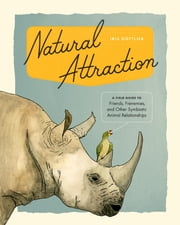 Natural Attraction - A Field Guide to Friends, Frenemies, and Other Symbiotic Animal Relationships  ebook by Iris Gottlieb