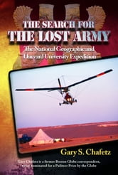 The Search for The Lost Army: The National Geographic and Harvard University Expedition ebook by Gary S. Chafetz