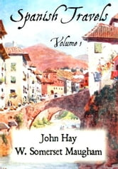 Spanish Travels, Volume 1 ebook by John Hay, W. Somerset Maugham