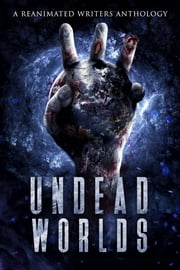 Undead Worlds 3 - A Post-Apocalyptic Zombie Anthology ebook by Valerie Lioudis, Grivante, Mike Robbins,...