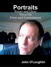 Portraits - Power and Glory Vis-a-Vis Form and Contentment ebook by John O'Loughlin