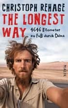 The Longest Way - 4646 Kilometer zu Fuß durch China eBook by Christoph Rehage