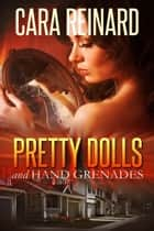 Pretty Dolls and Hand Grenades ebook by Cara  Reinard