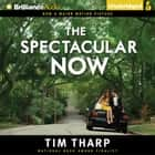 Spectacular Now, The audiobook by Tim Tharp
