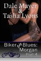 Biker Blues: Morgan book 4 ebook by Dale Mayer, Tasha Lyons