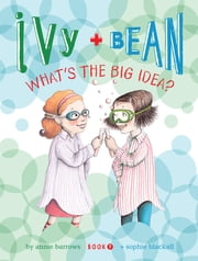 Ivy and Bean (Book 7) - What's the Big Idea? ebook by Annie Barrows,Sophie Blackall