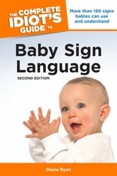 The Complete Idiot's Guide to Baby Sign Language, 2nd Edition ebook by Diane Ryan