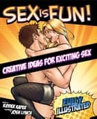 Sex Is Fun! - Creative Ideas for Exciting Sex ebook by Kidder Kaper