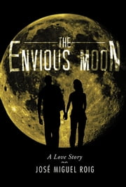 The Envious Moon - A Love Story ebook by José Miguel Roig
