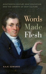 Words Made Flesh - Nineteenth-Century Deaf Education and the Growth of Deaf Culture ebook by R. A. R. Edwards