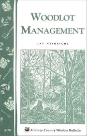 Woodlot Management - Storey's Country Wisdom Bulletin A-70 ebook by Jay Heinrich