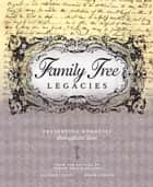Family Tree Legacies - Preserving Memories Throughout Time ebook by Allison Stacy, Diane Haddad