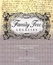Family Tree Legacies: Preserving Memories Throughout Time ebook by Allison Stacy,Diane Haddad