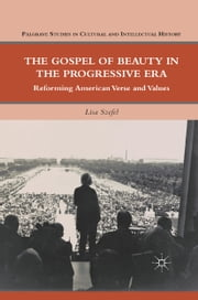 The Gospel of Beauty in the Progressive Era - Reforming American Verse and Values ebook by L. Szefel