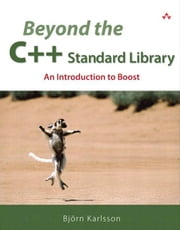 Beyond the C++ Standard Library: An Introduction to Boost ebook by Karlsson, Björn