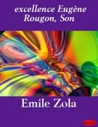 excellence Eugène Rougon, Son ebook by Emile Zola