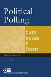 Political Polling - Strategic Information in Campaigns ebook by Jeffrey M. Stonecash