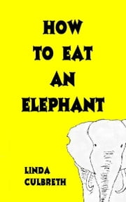 How To Eat An Elephant ebook by Linda Culbreth