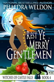 Rest Ye Merry Gentlemen - The Witches Of Castle Falls, #4 eBook by Phaedra Weldon