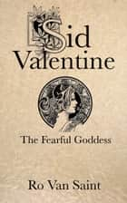 Sid Valentine and The Fearful Goddess ebook by Ro Van Saint