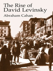 The Rise of David Levinsky ebook by Abraham Cahan