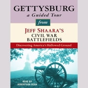 Gettysburg: A Guided Tour from Jeff Shaara's Civil War Battlefields - What happened, why it matters, and what to see audiobook by Jeff Shaara