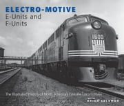 Electro-Motive E-Units and F-Units - The Illustrated History of North America's Favorite Locomotives ebook by Brian Solomon