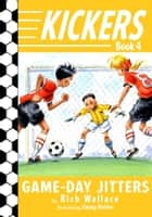 Kickers #4: Game-Day Jitters ebook by Rich Wallace, Jimmy Holder