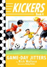 Kickers #4: Game-Day Jitters ebook by Rich Wallace,Jimmy Holder