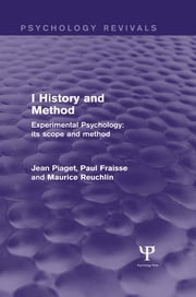 Experimental Psychology Its Scope and Method: Volume I (Psychology Revivals) - History and Method ebook by Jean Piaget,Paul Fraisse,Maurice Reuchlin