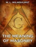 The Meaning Of Masonry eBook by W. L. Wilmshurst