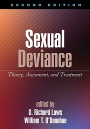 Sexual Deviance, Second Edition - Theory, Assessment, and Treatment ebook by D. Richard Laws, PhD,William T. O'Donohue, PhD