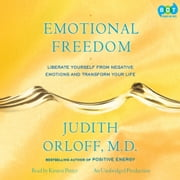 Emotional Freedom - Liberate Yourself From Negative Emotions and Transform Your Life audiobook by Judith Orloff