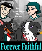 Forever Faithful - Not even WWII could break this bond ebook by Katherine Young