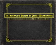 The Incomplete History of Secret Organizations - An Utterly Unreliable Account of Netflix's A Series of Unfortunate Events ebook by Joe Tracz, Neil Patrick Harris