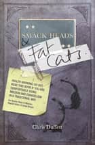 Smack Heads and Fat Cats ebook by Chris Duffett