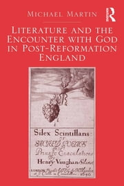 Literature and the Encounter with God in Post-Reformation England ebook by Michael Martin