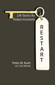 Restart - Life Tactics for Today's Economy ebook by Peter Kash,Tom Monte