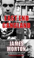 East End Gangland eBook by James Morton